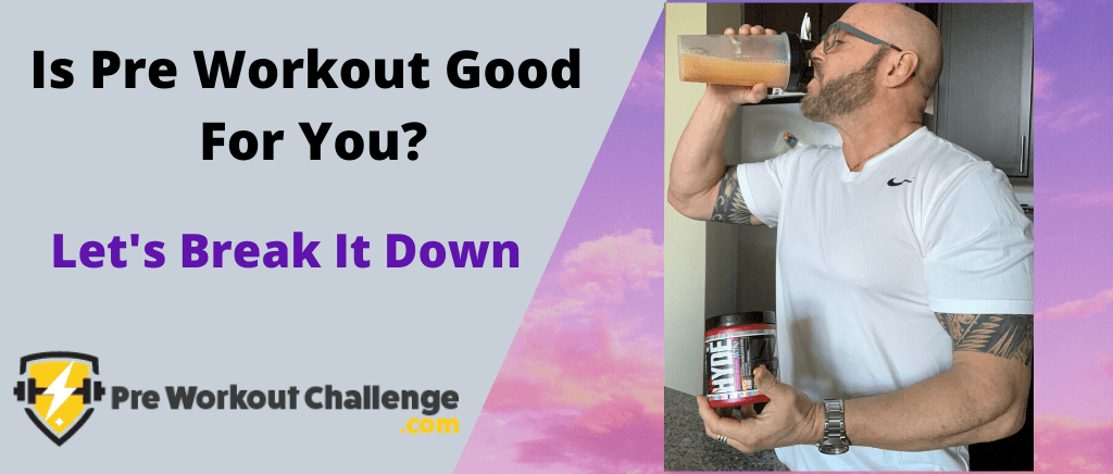 Is Pre Workout Good For You