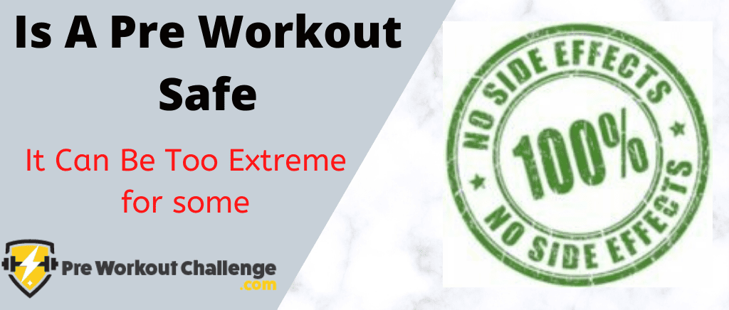 Is A Pre Workout Safe - It Can Be Too Extreme For Some