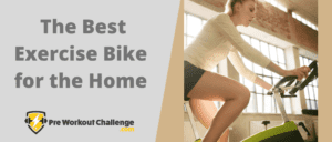 Best Exercise Bike for the Home