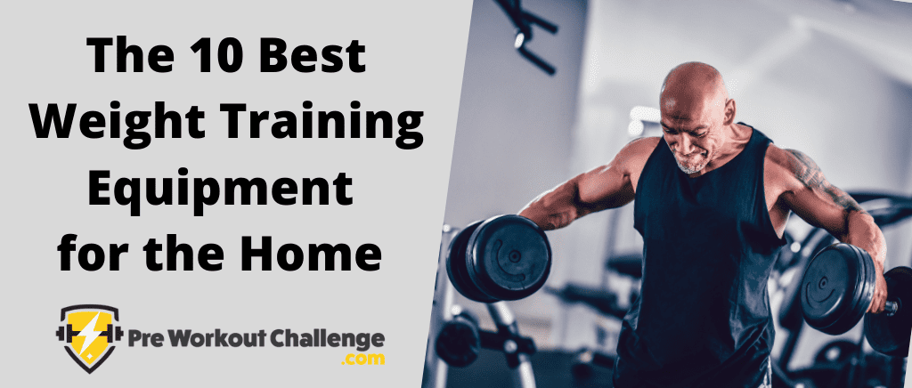 The 10 Best Weight Training Equipment for the Home
