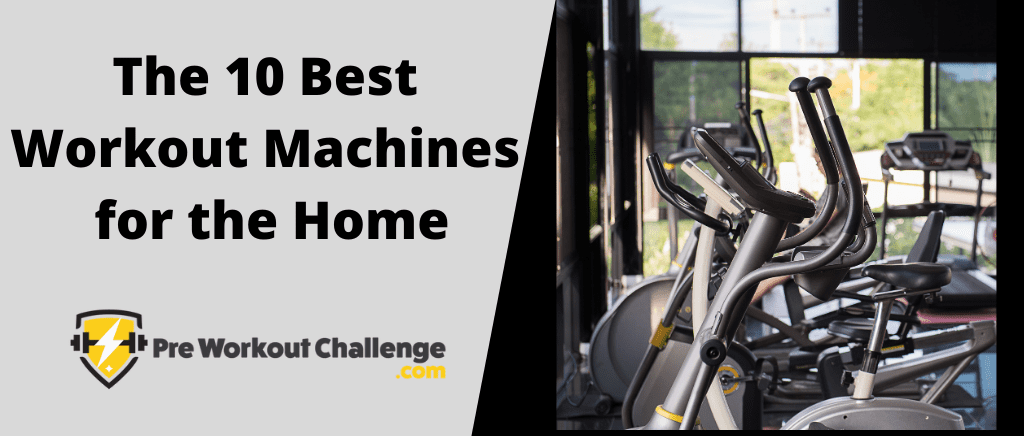 Best Workout Machines for the Home